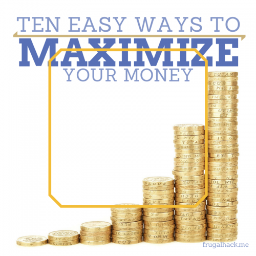 10 Easy Ways to Maximize Your Money