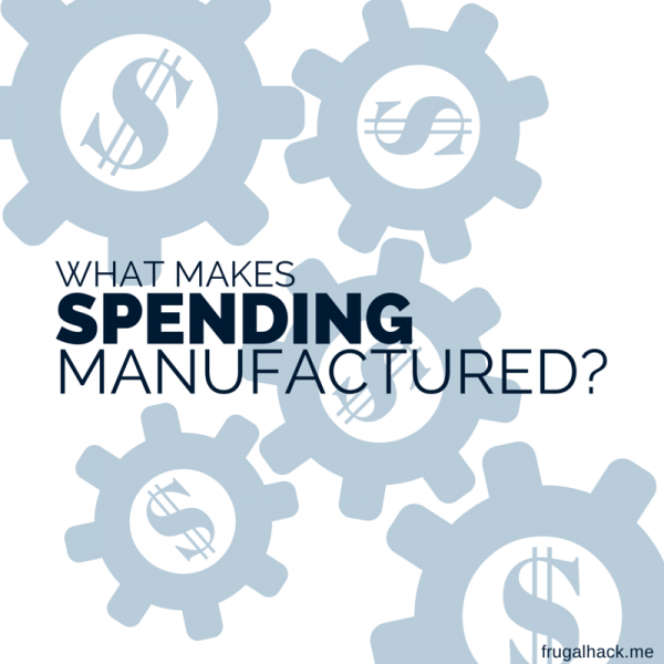 What makes Spending Manufactured?
