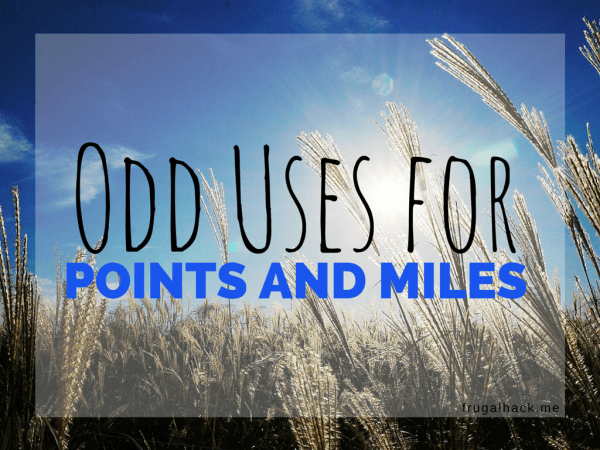 Odd Uses for Points and Miles