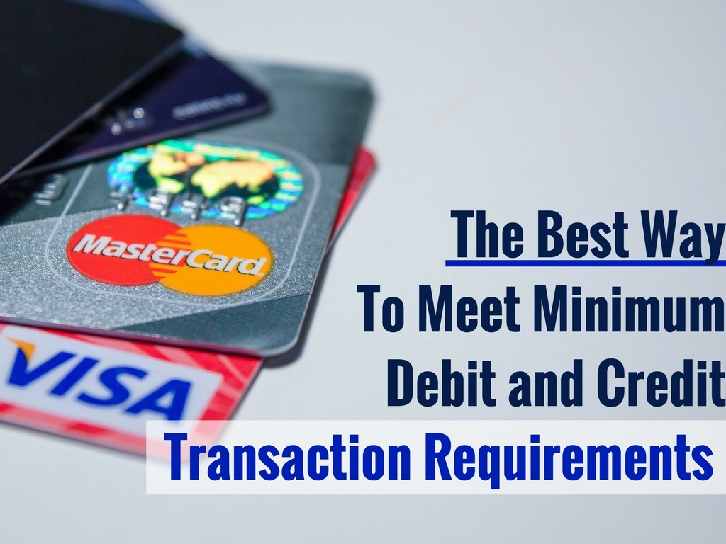 The Best Way To Meet Minimum Debit and Credit Transaction Requirements